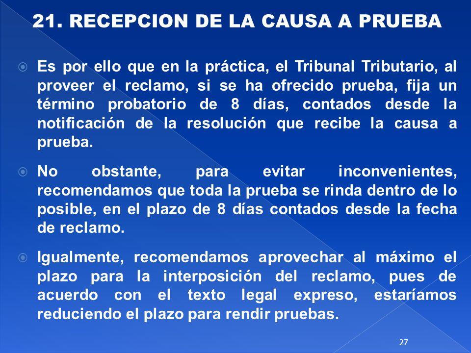 21. RECEPCION DE LA CAUSA A PRUEBA Es por ello que en la práctica, el Tribunal Tributario, al proveer el reclamo, si se ha ofrecido prueba, fija un té