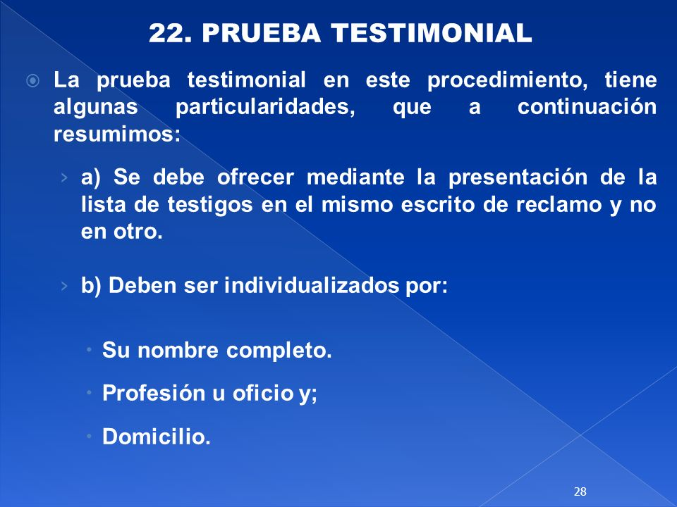 22. PRUEBA TESTIMONIAL La prueba testimonial en este procedimiento, tiene algunas particularidades, que a continuación resumimos: a) Se debe ofrecer m