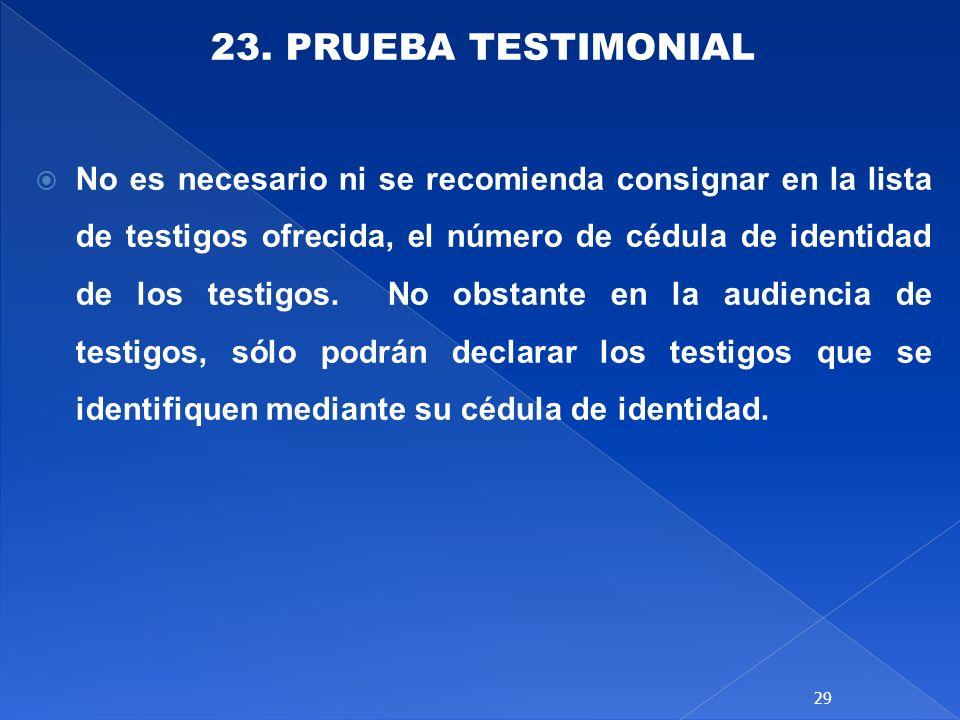 23. PRUEBA TESTIMONIAL No es necesario ni se recomienda consignar en la lista de testigos ofrecida, el número de cédula de identidad de los testigos.