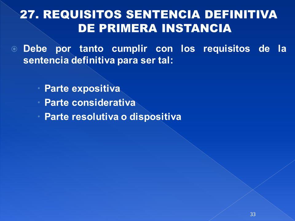 27. REQUISITOS SENTENCIA DEFINITIVA DE PRIMERA INSTANCIA Debe por tanto cumplir con los requisitos de la sentencia definitiva para ser tal: Parte expo