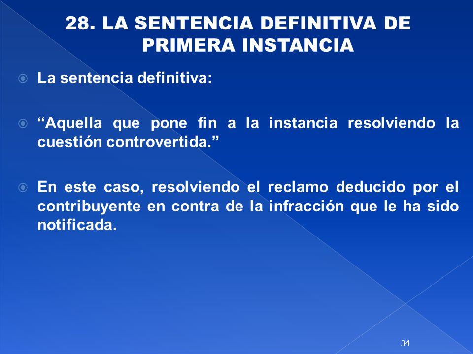 28. LA SENTENCIA DEFINITIVA DE PRIMERA INSTANCIA La sentencia definitiva: Aquella que pone fin a la instancia resolviendo la cuestión controvertida. E