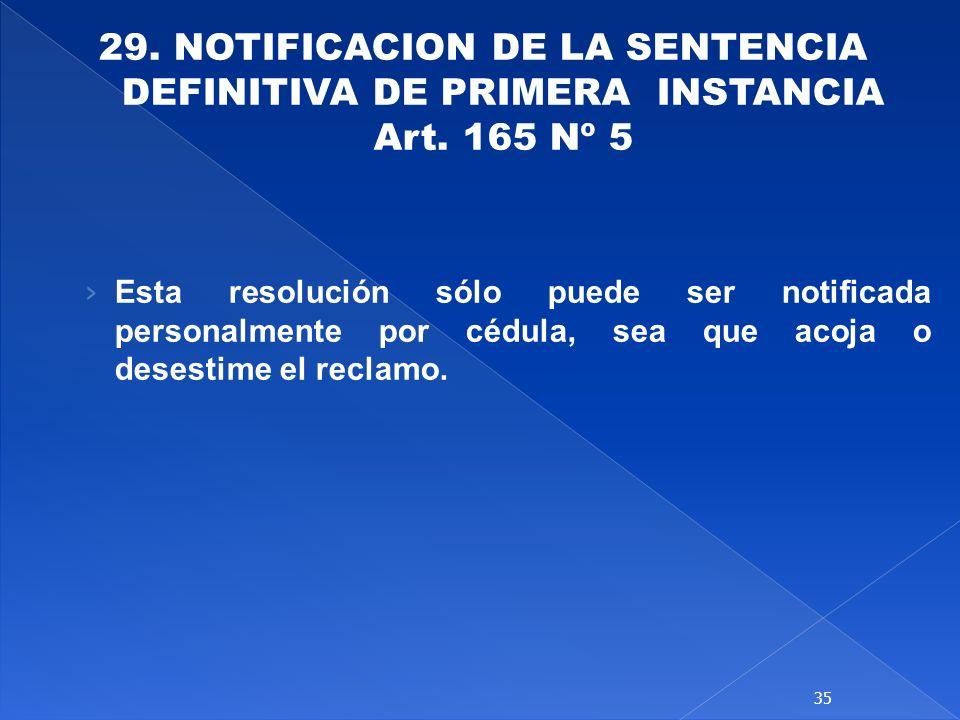 29. NOTIFICACION DE LA SENTENCIA DEFINITIVA DE PRIMERA INSTANCIA Art. 165 Nº 5 Esta resolución sólo puede ser notificada personalmente por cédula, sea