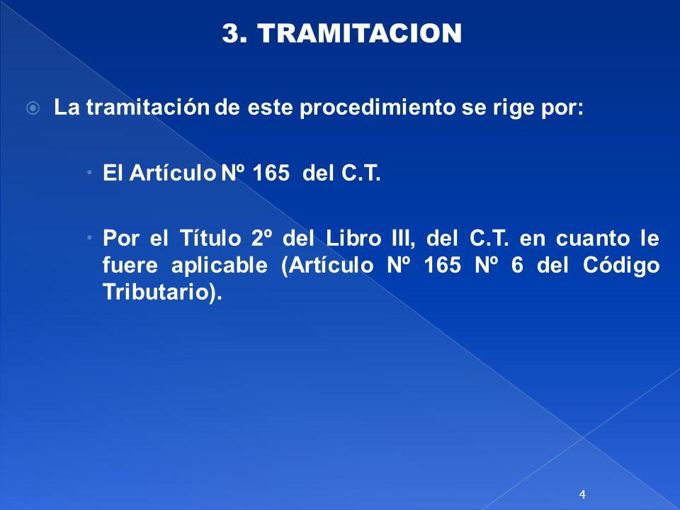 3. TRAMITACION La tramitación de este procedimiento se rige por: El Artículo Nº 165 del C.T. Por el Título 2º del Libro III, del C.T. en cuanto le fue