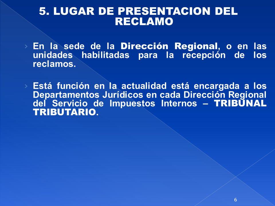 5. LUGAR DE PRESENTACION DEL RECLAMO En la sede de la Dirección Regional, o en las unidades habilitadas para la recepción de los reclamos. Está funció