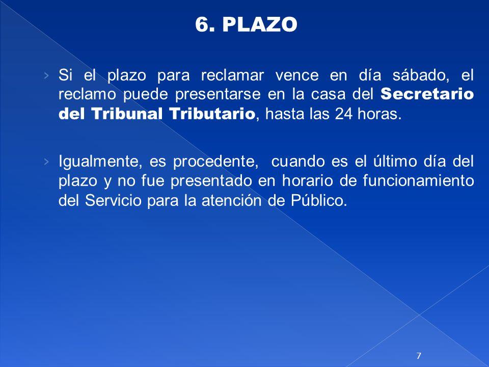 6. PLAZO Si el plazo para reclamar vence en día sábado, el reclamo puede presentarse en la casa del Secretario del Tribunal Tributario, hasta las 24 h