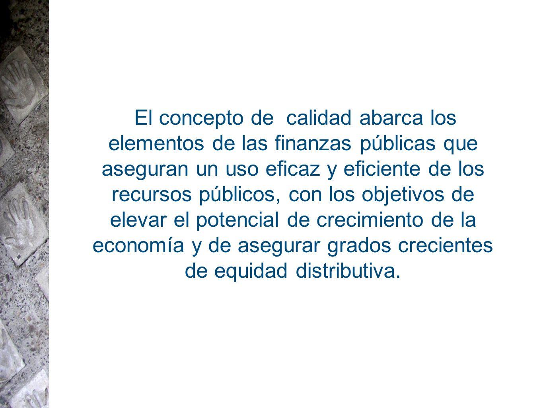 El concepto de calidad abarca los elementos de las finanzas públicas que aseguran un uso eficaz y eficiente de los recursos públicos, con los objetivo