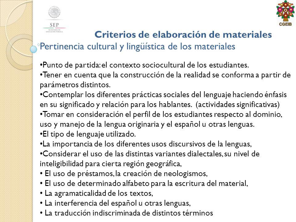 Criterios de elaboración de materiales Pertinencia cultural y lingüística de los materiales Punto de partida: el contexto sociocultural de los estudiantes.