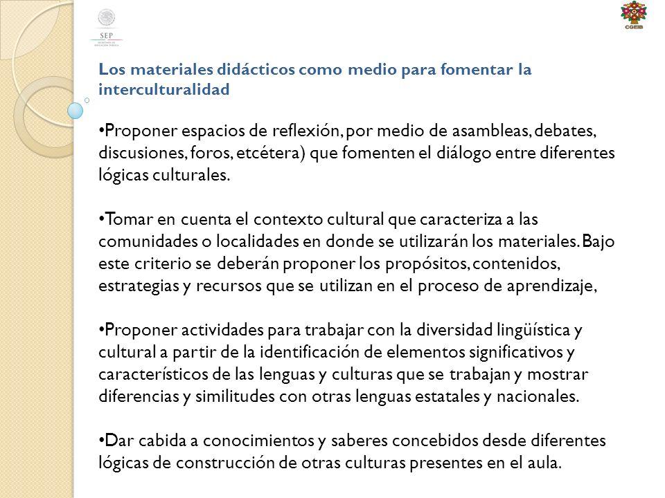 Los materiales didácticos como medio para fomentar la interculturalidad Proponer espacios de reflexión, por medio de asambleas, debates, discusiones, foros, etcétera) que fomenten el diálogo entre diferentes lógicas culturales.