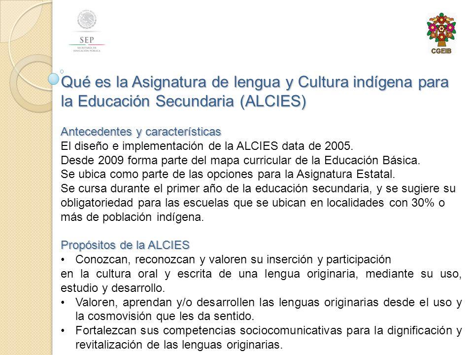 Qué es la Asignatura de lengua y Cultura indígena para la Educación Secundaria (ALCIES) Antecedentes y características El diseño e implementación de la ALCIES data de 2005.