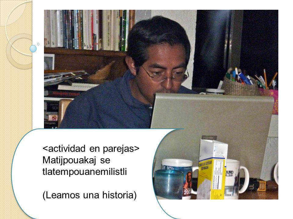 Matijpouakaj se tlatempouanemilistli (Leamos una historia) Matijpouakaj se tlatempouanemilistli (Leamos una historia)