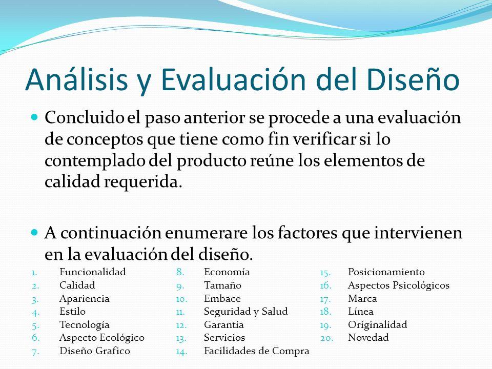 Análisis y Evaluación del Diseño Concluido el paso anterior se procede a una evaluación de conceptos que tiene como fin verificar si lo contemplado de