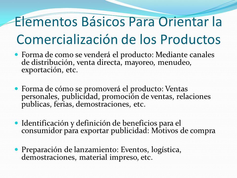 Elementos Básicos Para Orientar la Comercialización de los Productos Forma de como se venderá el producto: Mediante canales de distribución, venta dir
