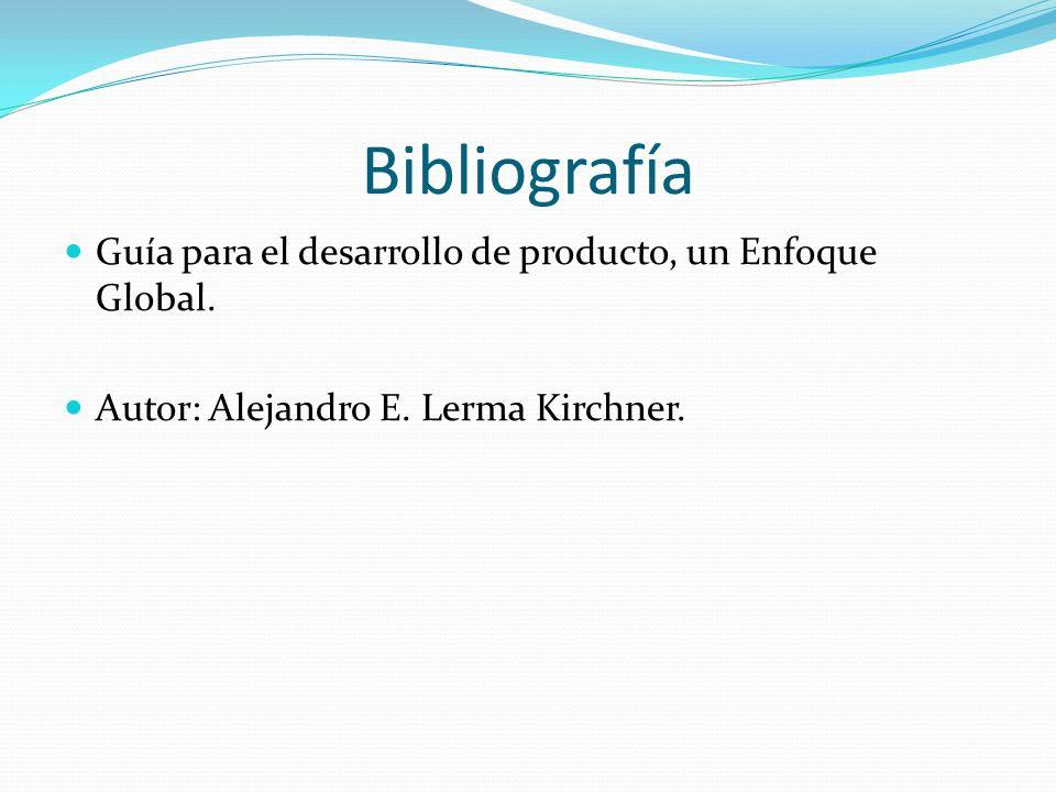 Bibliografía Guía para el desarrollo de producto, un Enfoque Global. Autor: Alejandro E. Lerma Kirchner.