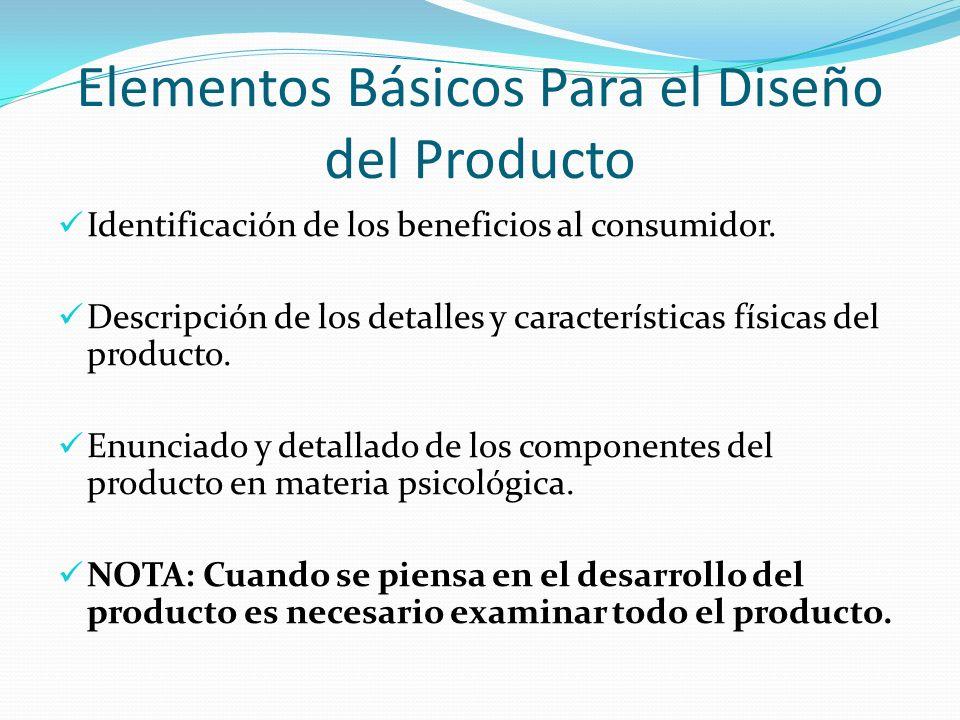 Elementos Básicos Para el Diseño del Producto Identificación de los beneficios al consumidor. Descripción de los detalles y características físicas de