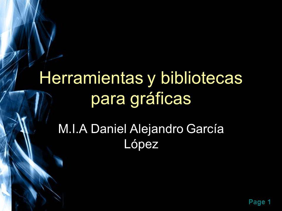 Page 1 Herramientas y bibliotecas para gráficas M.I.A Daniel Alejandro García López