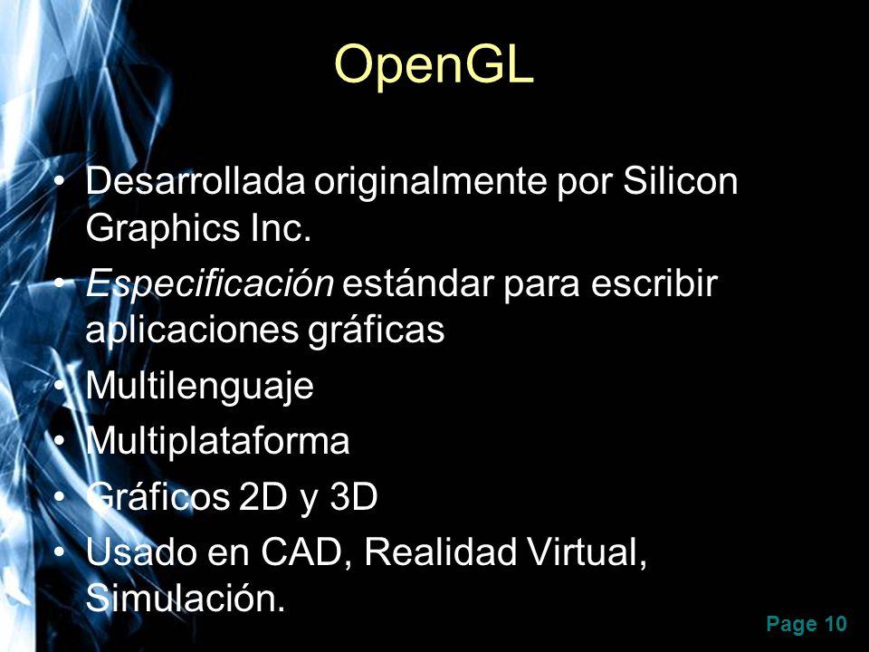 Page 10 OpenGL Desarrollada originalmente por Silicon Graphics Inc. Especificación estándar para escribir aplicaciones gráficas Multilenguaje Multipla