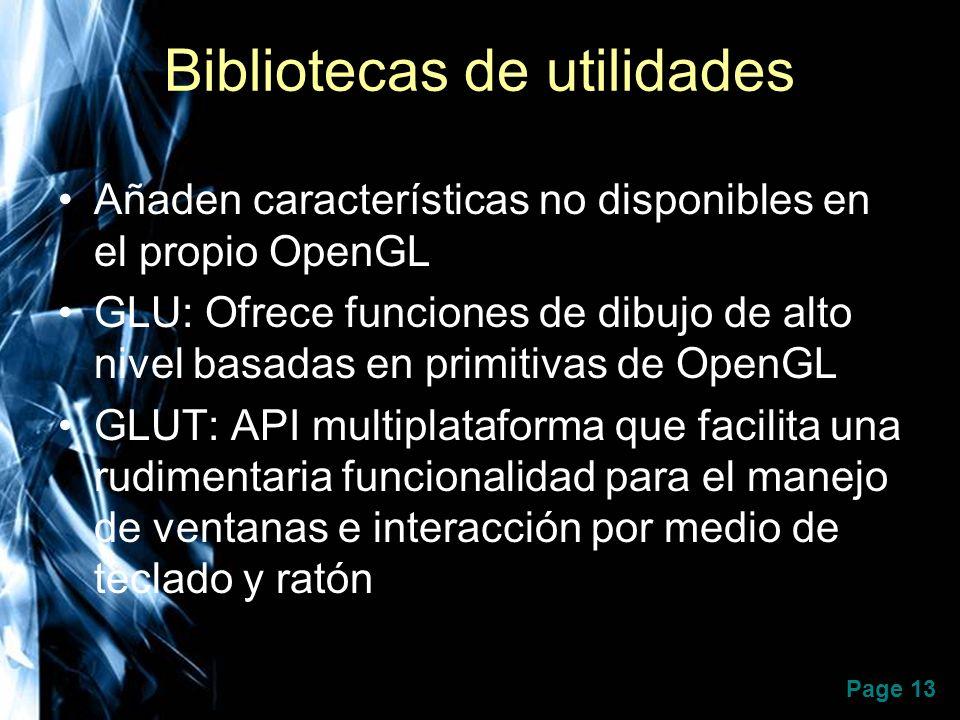 Page 13 Bibliotecas de utilidades Añaden características no disponibles en el propio OpenGL GLU: Ofrece funciones de dibujo de alto nivel basadas en p