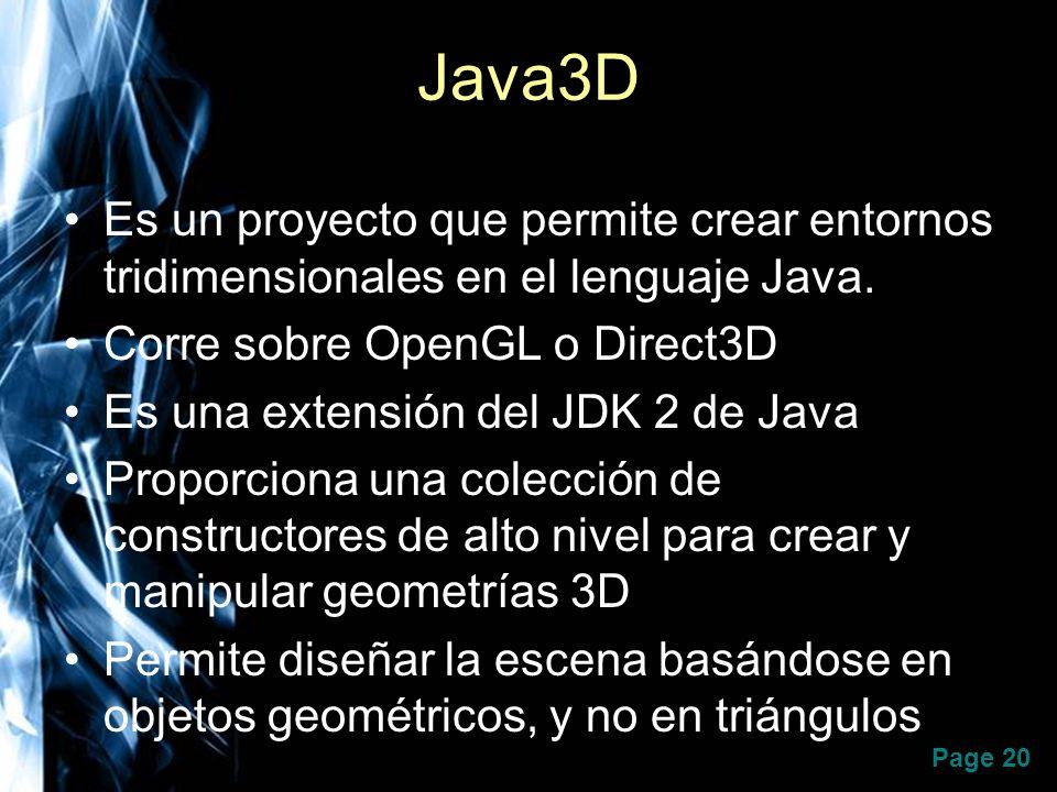 Page 20 Java3D Es un proyecto que permite crear entornos tridimensionales en el lenguaje Java. Corre sobre OpenGL o Direct3D Es una extensión del JDK