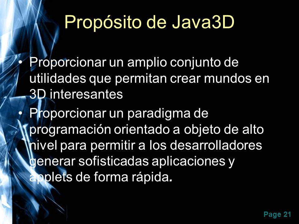 Page 21 Propósito de Java3D Proporcionar un amplio conjunto de utilidades que permitan crear mundos en 3D interesantes Proporcionar un paradigma de pr