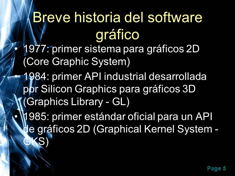 Page 6 Breve historia del software gráfico 1988: primer estándar oficial para un API de gráficos 3D (PHIGS) 1992: estándar que integra PHIGS con el X-windows (PEX) 1993: primer estándar industrial portable a diversas plataformas hardware (OpenGL) 1993: API de alto nivel sobre OpenGL que sigue paradigmas similares a PHIGS (OpenInventor)