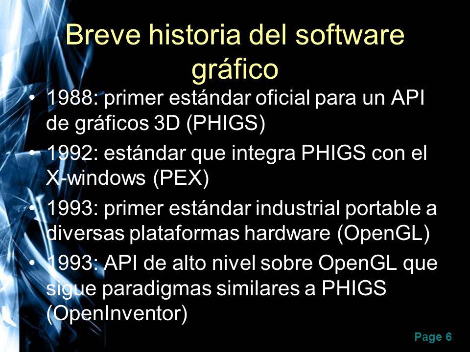 Page 7 Breve historia del software gráfico 1995: Microsoft lanza una API propietaria para competir con OpenGL (Direct3D/DirectX) 1997: desarrollado a partir de OpenInventor surge el primer lenguaje para gráficos 3D y realidad virtual en la web (Virtual Reality Modelling Language - VRML)