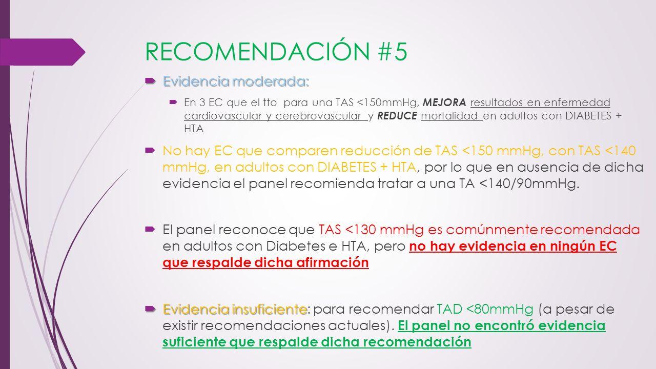 RECOMENDACIÓN #5 Evidencia moderada: Evidencia moderada: En 3 EC que el tto para una TAS <150mmHg, MEJORA resultados en enfermedad cardiovascular y ce
