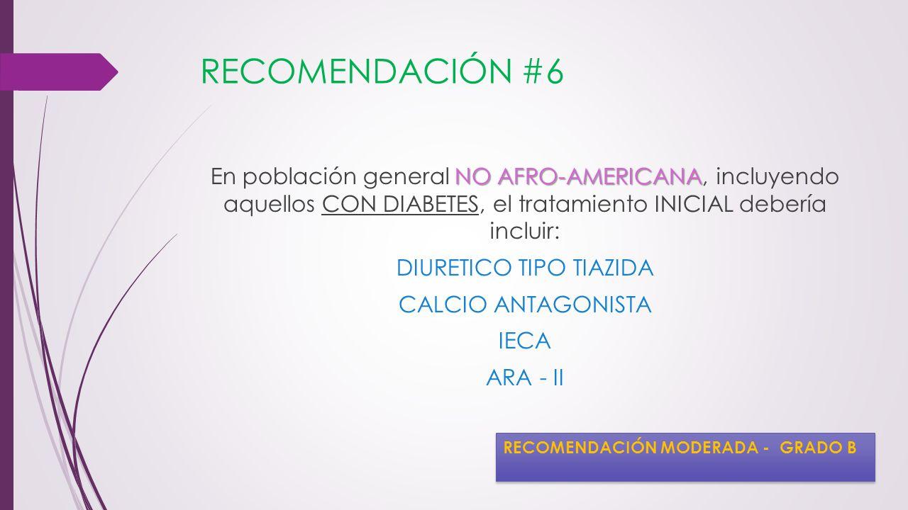 RECOMENDACIÓN #6 NO AFRO-AMERICANA En población general NO AFRO-AMERICANA, incluyendo aquellos CON DIABETES, el tratamiento INICIAL debería incluir: D