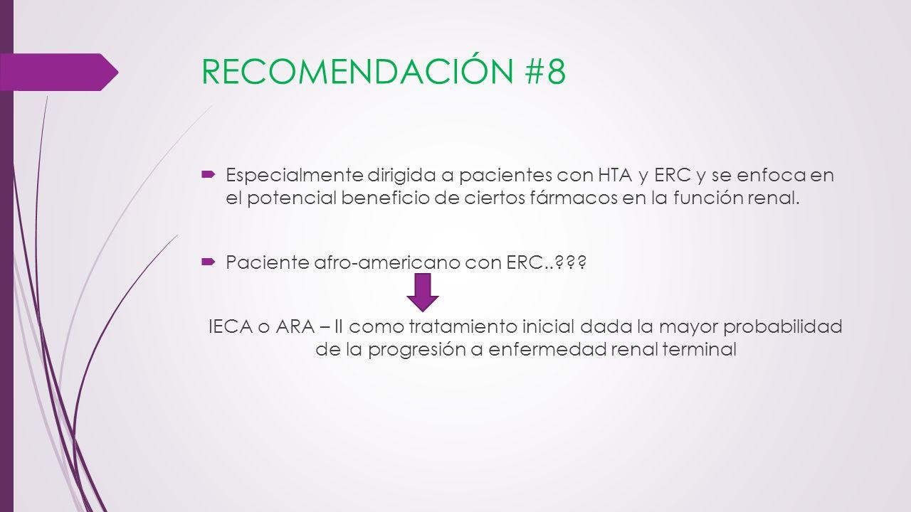 RECOMENDACIÓN #8 Especialmente dirigida a pacientes con HTA y ERC y se enfoca en el potencial beneficio de ciertos fármacos en la función renal. Pacie