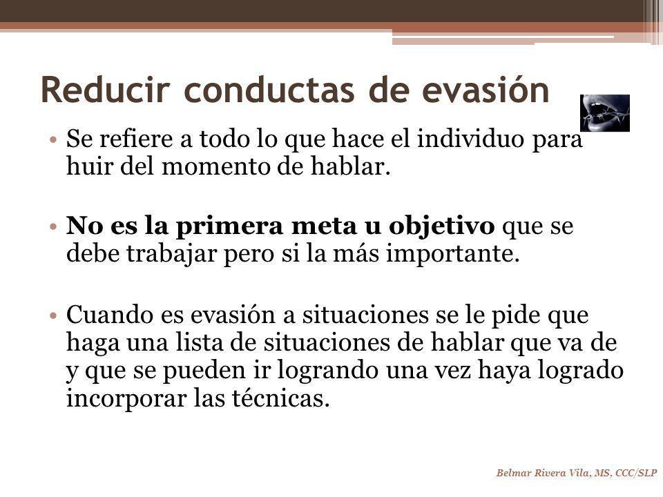 Reducir conductas de evasión Se refiere a todo lo que hace el individuo para huir del momento de hablar.