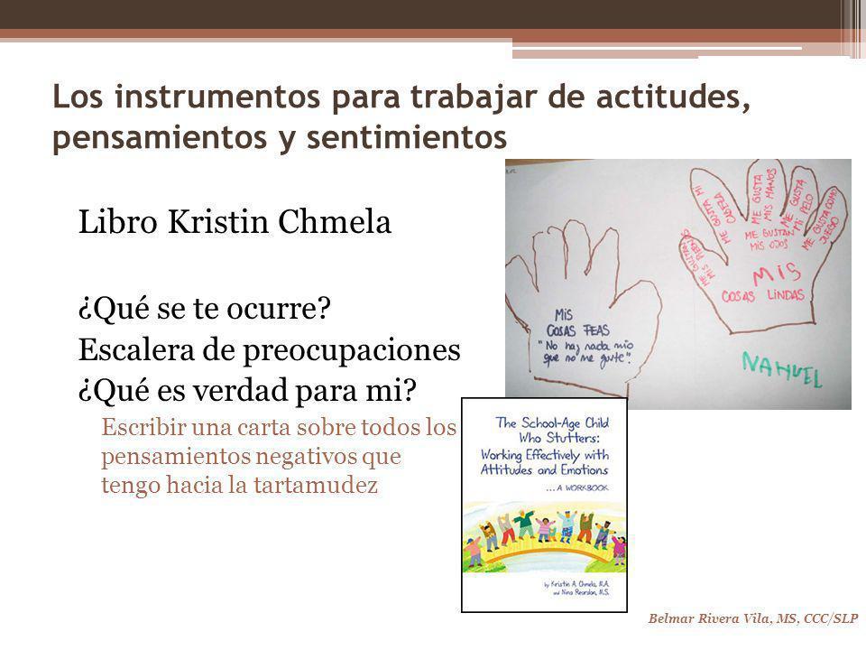 Los instrumentos para trabajar de actitudes, pensamientos y sentimientos Belmar Rivera Vila, MS, CCC/SLP Libro Kristin Chmela ¿Qué se te ocurre.