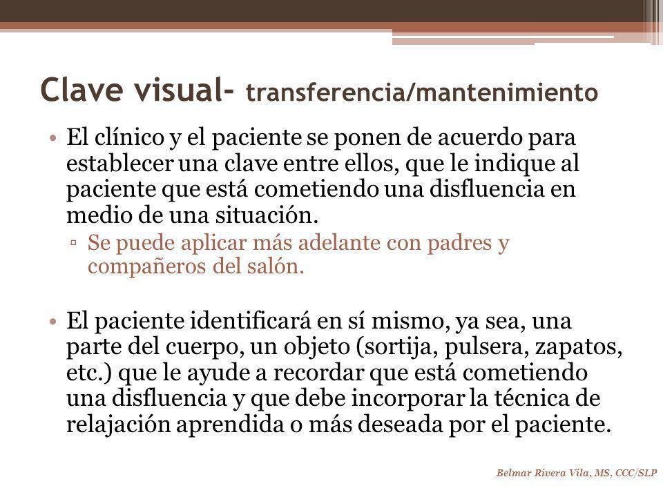 Clave visual- transferencia/mantenimiento El clínico y el paciente se ponen de acuerdo para establecer una clave entre ellos, que le indique al paciente que está cometiendo una disfluencia en medio de una situación.