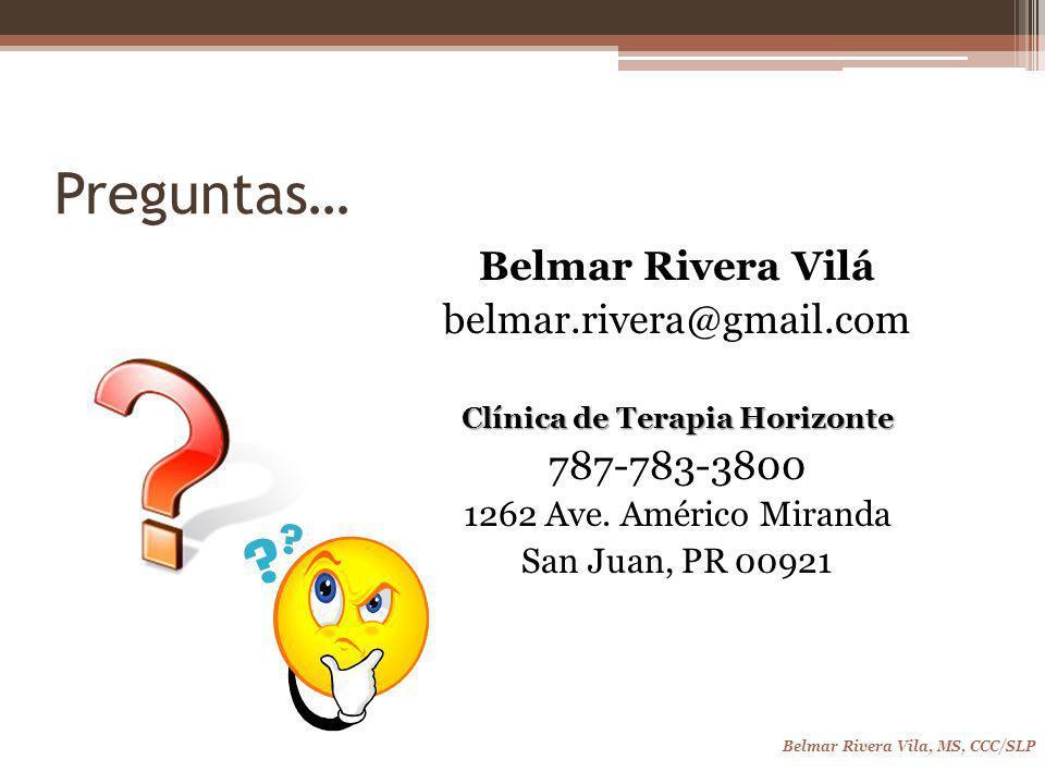 Belmar Rivera Vila, MS, CCC/SLP Belmar Rivera Vilá belmar.rivera@gmail.com Clínica de Terapia Horizonte 787-783-3800 1262 Ave.