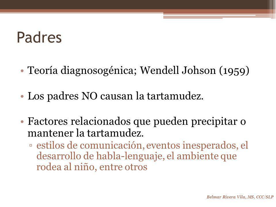 Padres Teoría diagnosogénica; Wendell Johson (1959) Los padres NO causan la tartamudez.