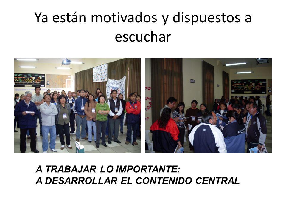 Ya están motivados y dispuestos a escuchar A TRABAJAR LO IMPORTANTE: A DESARROLLAR EL CONTENIDO CENTRAL