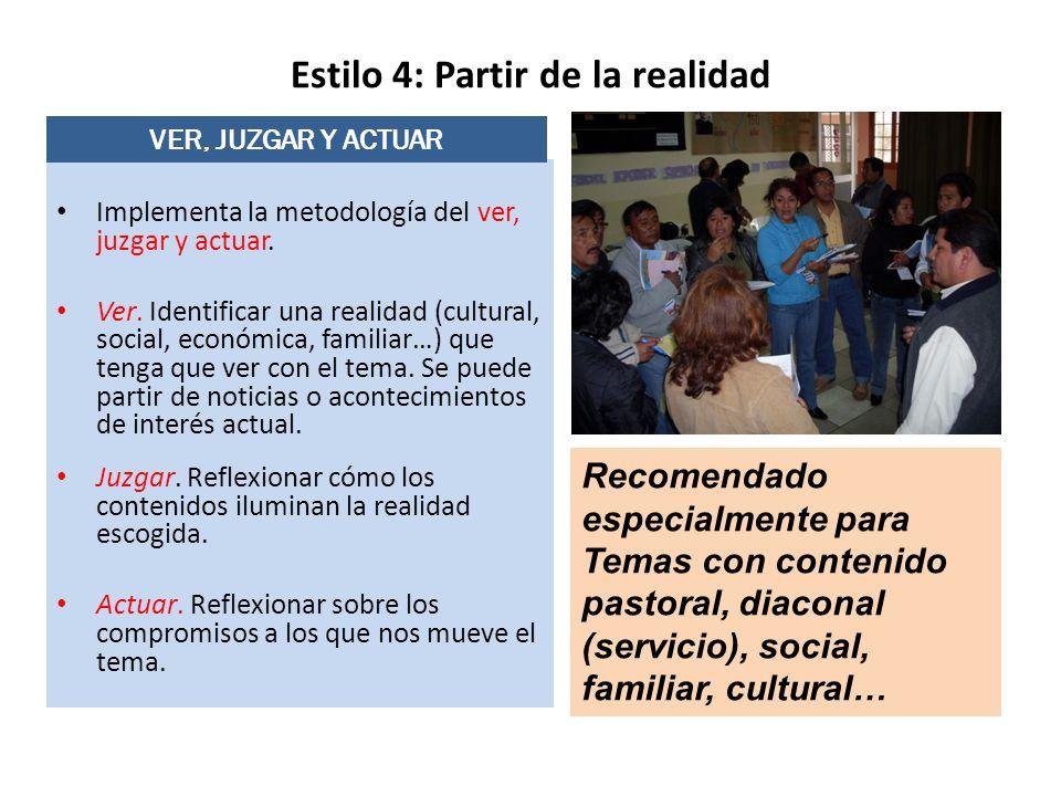 Estilo 4: Partir de la realidad Implementa la metodología del ver, juzgar y actuar. Ver. Identificar una realidad (cultural, social, económica, famili