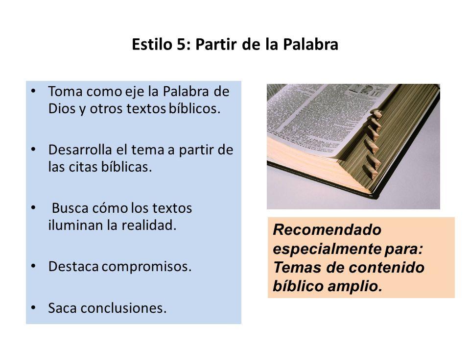 Estilo 5: Partir de la Palabra Toma como eje la Palabra de Dios y otros textos bíblicos. Desarrolla el tema a partir de las citas bíblicas. Busca cómo