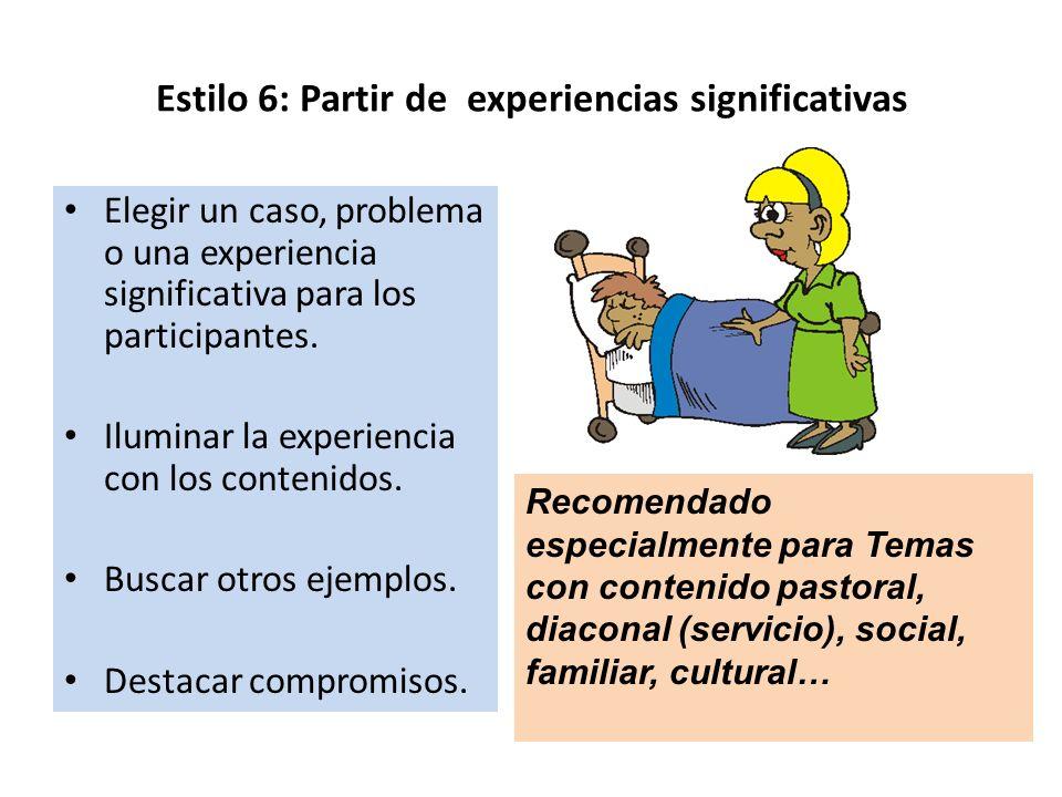 Estilo 6: Partir de experiencias significativas Elegir un caso, problema o una experiencia significativa para los participantes. Iluminar la experienc
