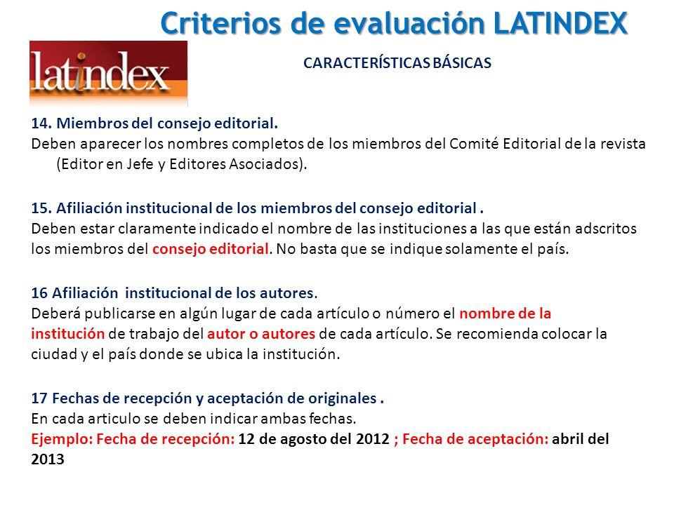 Criterios de evaluación LATINDEX Criterios de evaluación LATINDEX CARACTERÍSTICAS BÁSICAS 14. Miembros del consejo editorial. Deben aparecer los nombr