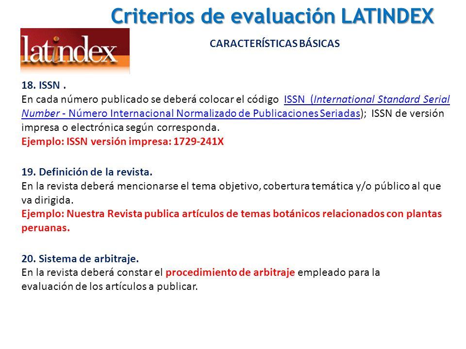 Criterios de evaluación LATINDEX Criterios de evaluación LATINDEX CARACTERÍSTICAS BÁSICAS 18. ISSN. En cada número publicado se deberá colocar el códi