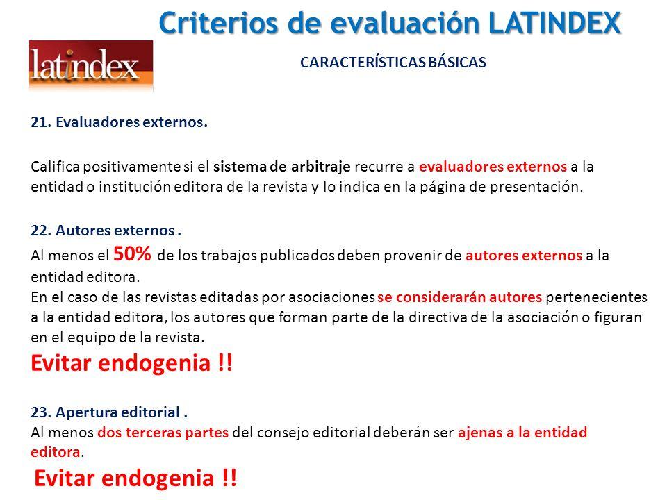 Criterios de evaluación LATINDEX Criterios de evaluación LATINDEX CARACTERÍSTICAS BÁSICAS 21. Evaluadores externos. Califica positivamente si el siste