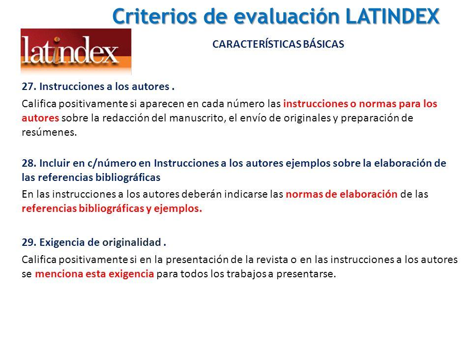 Criterios de evaluación LATINDEX Criterios de evaluación LATINDEX CARACTERÍSTICAS BÁSICAS 27. Instrucciones a los autores. Califica positivamente si a
