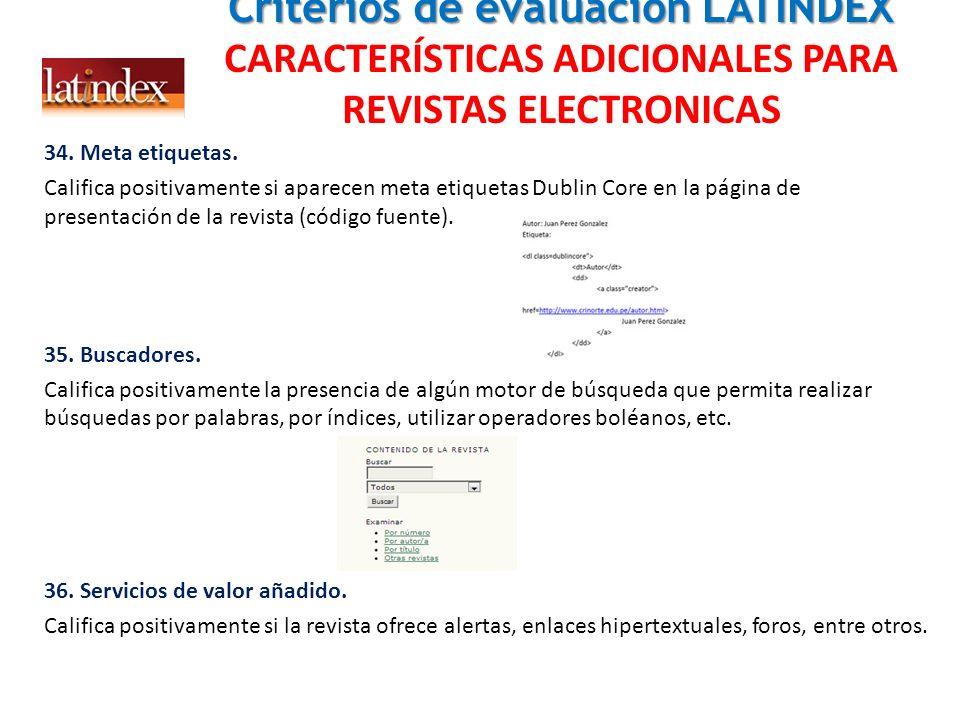 Criterios de evaluación LATINDEX Criterios de evaluación LATINDEX CARACTERÍSTICAS ADICIONALES PARA REVISTAS ELECTRONICAS 34. Meta etiquetas. Califica