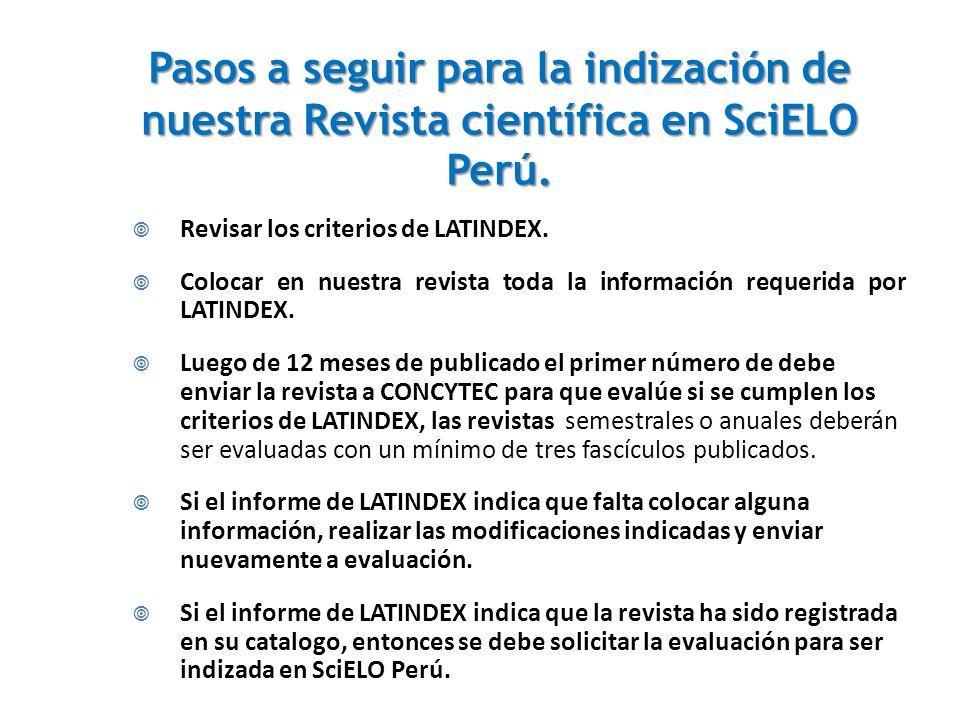 Pasos a seguir para la indización de nuestra Revista científica en SciELO Perú. Revisar los criterios de LATINDEX. Colocar en nuestra revista toda la