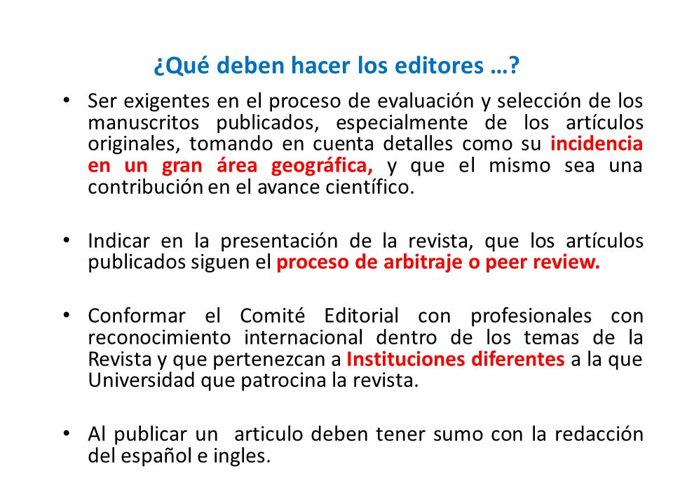¿Qué deben hacer los editores …? Ser exigentes en el proceso de evaluación y selección de los manuscritos publicados, especialmente de los artículos o