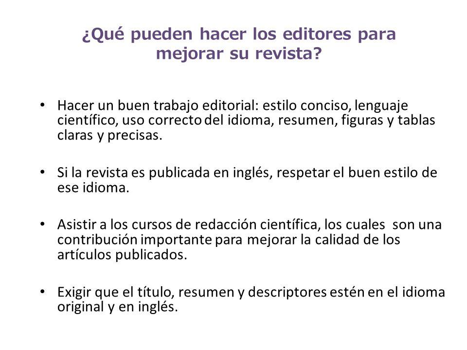 ¿Qué pueden hacer los editores para mejorar su revista? Hacer un buen trabajo editorial: estilo conciso, lenguaje científico, uso correcto del idioma,