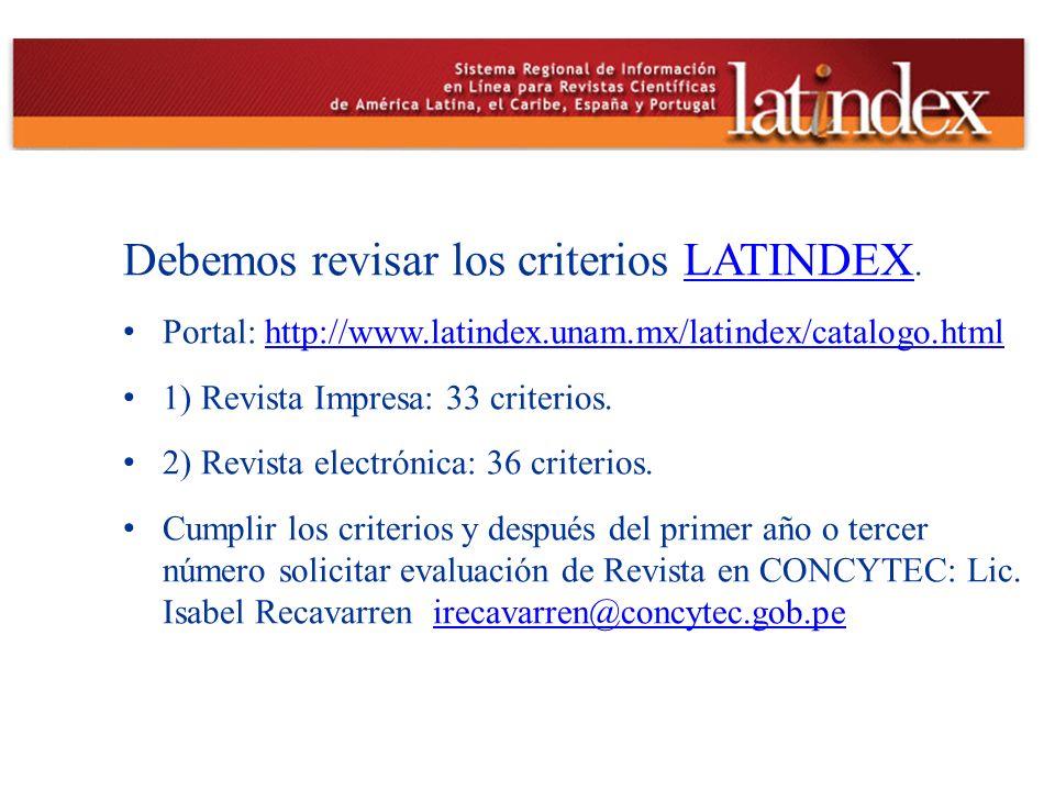 Debemos revisar los criterios LATINDEX.LATINDEX Portal: http://www.latindex.unam.mx/latindex/catalogo.htmlhttp://www.latindex.unam.mx/latindex/catalog