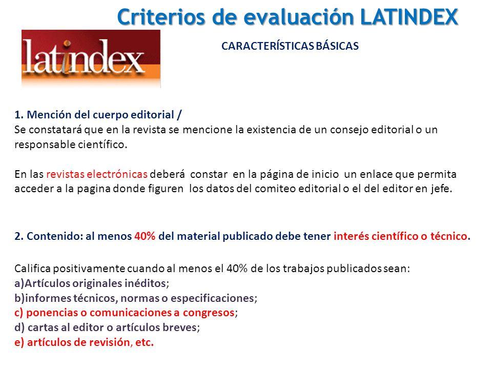 Criterios de evaluación LATINDEX Criterios de evaluación LATINDEX CARACTERÍSTICAS BÁSICAS 1. Mención del cuerpo editorial / Se constatará que en la re