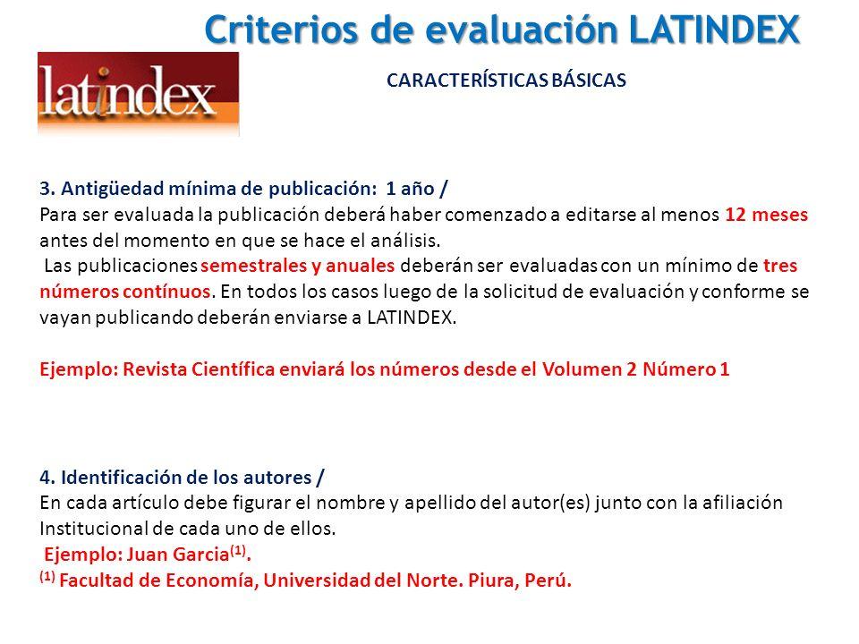 Criterios de evaluación LATINDEX Criterios de evaluación LATINDEX CARACTERÍSTICAS BÁSICAS 3. Antigüedad mínima de publicación: 1 año / Para ser evalua