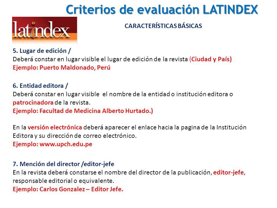 Criterios de evaluación LATINDEX Criterios de evaluación LATINDEX CARACTERÍSTICAS BÁSICAS 5. Lugar de edición / Deberá constar en lugar visible el lug