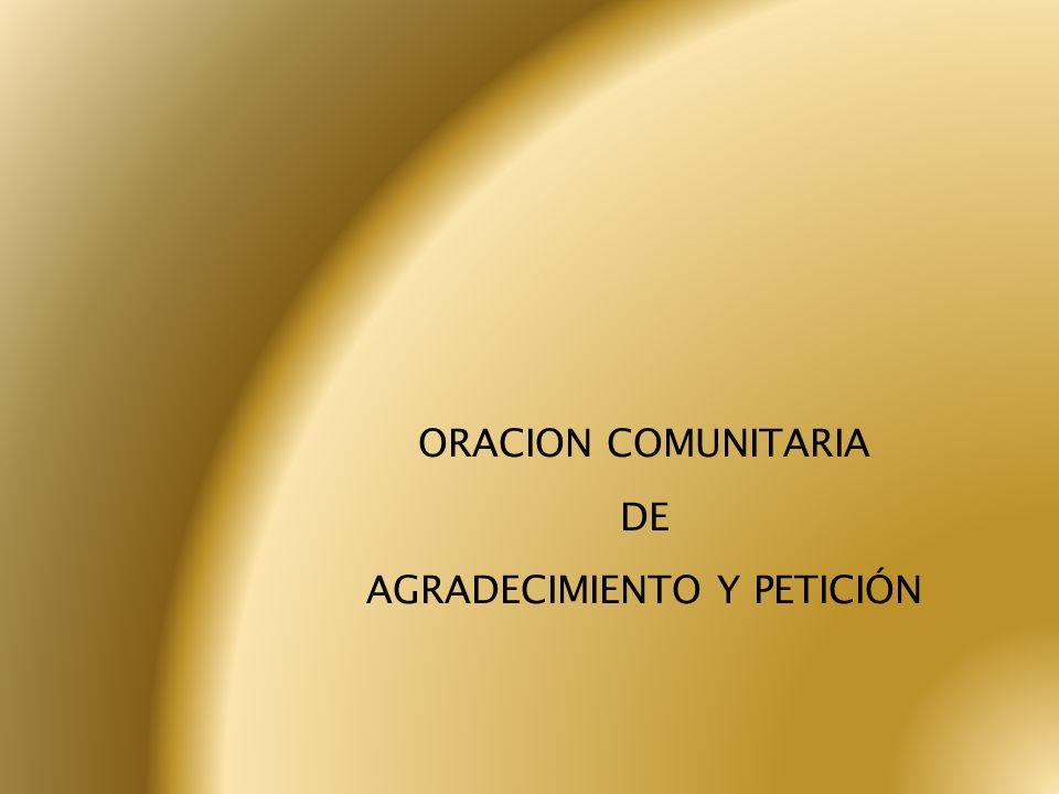 ORACION COMUNITARIA DE AGRADECIMIENTO Y PETICIÓN